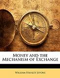 Money and the Mechanism of Exchange, William Stanley Jevons, 1145526756