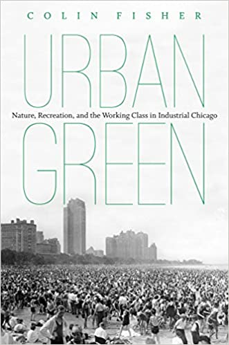 book cover: Urban green : nature, recreation, and the working class in industrial Chicago
