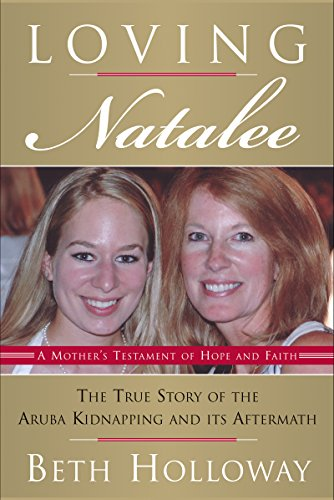 Loving Natalee: The True Story of the Aruba Kidnapping and Its Aftermath