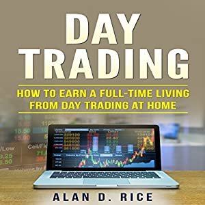 Day Trading: How to Earn a Full-Time Living from Day Trading at Home Audiobook