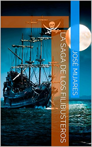 Amazon.com: La Saga de los Filibusteros (Spanish Edition) eBook: José Mijares: Kindle Store