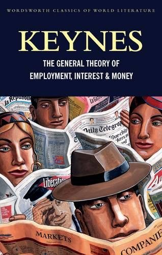 The General Theory of Employment, Interest and Money: With the Economic Consequences of the Peace (Classics of World Literature)