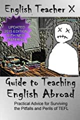 English Teacher X Guide To Teaching English Abroad: Practical Advice for Surviving the Perils and Pitfalls of a TEFL Job by English Teacher X (2011-09-30)