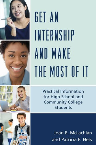 Get an Internship and Make the Most of It: Practical Information for High School and Community College Students