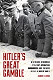 Hitler s Great Gamble: A New Look at German Strategy, Operation Barbarossa, and the Axis Defeat in World War II