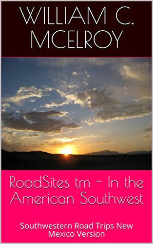 RoadSites tm - In the American Southwest: Southwestern Road Trips New Mexico Version by [McElroy, William C.]