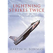 Lightning Strikes Twice: The Story of the English Electric Lightning