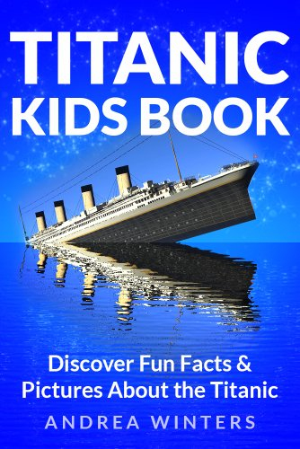 Titanic for Kids Book - Discover The History of The Titanic Ship, with Fun Facts & Pictures of It