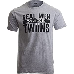 Real Men Make Twins | Funny New Dad Father's Day, Daddy Humor Unisex T-Shirt