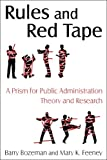 Rules and Red Tape: A Prism for Public Administration Theory and Research, Barry Bozeman, Mary K. Feeney, 0765623358
