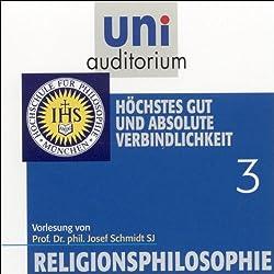 Höchstes Gut und absolute Verbindlichkeit (Religionsphilosophie 3)