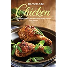 Homemade Chicken: Chicken Recipe Book with Affordable Chicken Recipes