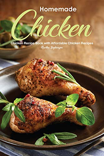 Homemade Chicken: Chicken Recipe Book with Affordable Chicken Recipes by Martha Stephenson