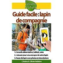 Guide facile: lapin de compagnie: Petit guide digital pour prendre soin de votre animal de compagnie (eGuide Nature t. 3) (French Edition)