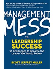Management Mess to Leadership Success: 30 Challenges to Become the Leader You Would Follow: (WSJ Best Selling Author, Coaching and Management Book)