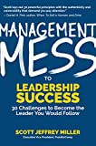 Management Mess to Leadership Success: 30 Challenges to Become the Leader You Would