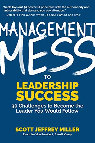 Book Cover: Management Mess to Leadership Success: 30 Challenges to Become the Leader You Would Follow