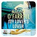 My Lover's Lover Hörbuch von Maggie O'Farrell Gesprochen von: Julia Watson