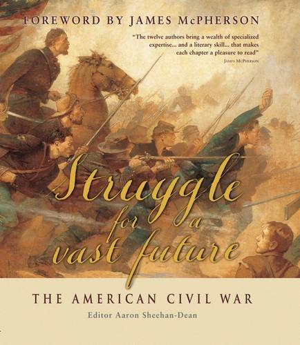 Struggle for a Vast Future: The American Civil War: A Selection of Essays (General Military)