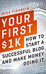 Your First $1k: How to Start a Successful Blog and Make Money Doing it