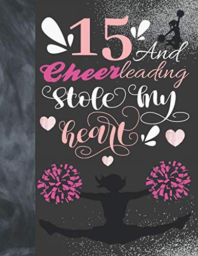 15 And Cheerleading Stole My Heart: Sketchbook Activity Book Gift For Teen Cheer Squad Girls - Cheerleader Sketchpad To Draw And Sketch In por Krazed Scribblers