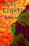Acid Fighter, Brian Burris, 149955365X