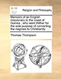 Memoirs of an English Missionary to the Coast of Guinea; Who Went Thither for the Sole Purpose of Converting the Negroes to Christianity, Thomas Thompson, 1171485360