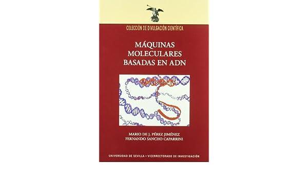 Máquinas moleculares basadas en ADN: MARIO DE J. PÉREZ JIMÉNEZ: 9788447207770: Amazon.com: Books