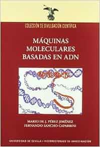 Máquinas moleculares basadas en ADN: MARIO DE J. PÉREZ