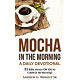 Mocha In The Morning - A Daily Devotional: 21 Bible Verses FOR YOU to CLAIM in the Morning!