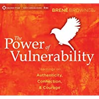 Power of Vulnerability: Teachings on Authenticity, Connection and Courage
