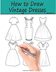How to Draw Vintage Dresses: 40 Fabulous Vintage Dress Designs with Practice Pages