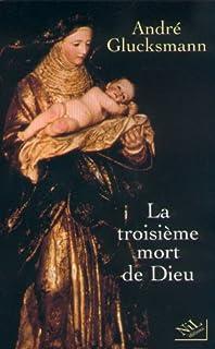 La troisième mort de Dieu, Glucksmann, André