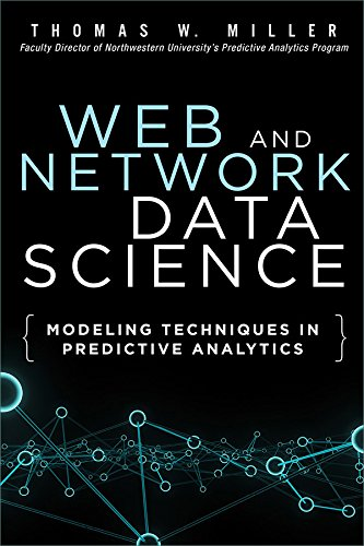 Web and Network Data Science: Modeling Techniques in Predictive Analytics (FT Press Analytics) (Web Networks)