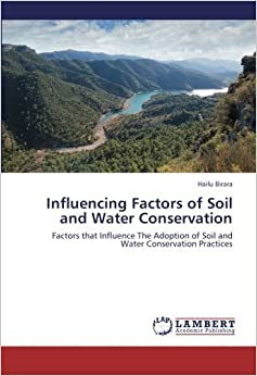 Influencing Factors of Soil and Water Conservation: Factors that Influence The Adoption of Soil and Water Conservation Practices