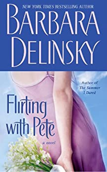 Flirting with Pete: A Novel by [Delinsky, Barbara]