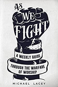 As We Fight: A Weekly Guide Through the Warfare of Worship