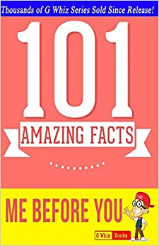 Me Before You - 101 Amazing Facts: 1 Fun Facts and Trivia Tidbits