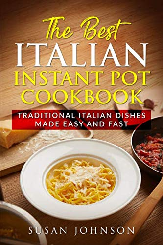 - The Best Italian Instant Pot Cookbook: Traditional Italian Dishes Made Easy and Fast