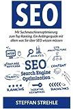 Suchmaschinen-Optimierung: Mit Suchmaschinenoptimierung zum Top Ranking. Ein Anfängerguide mit allem was Sie über SEO wissen müssen.