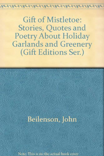 Gift of Mistletoe: Stories, Quotes and Poetry About Holiday Garlands and Greenery (Gift Editions Ser.)