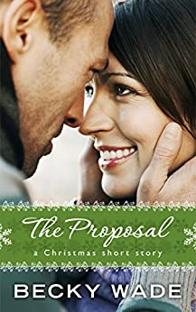 The Proposal: A Christmas Short Story (Porter Family ) by [Wade, Becky]