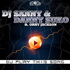 DJ Sanny & Danny Suko feat. Orry Jackson-DJ Play This Song