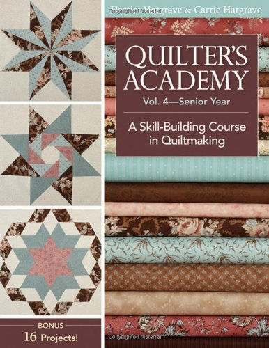 Quilter's Academy Vol. 4 - Senior Year: A Skill Building Course in Quiltmaking