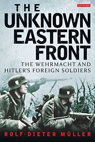 The Unknown Eastern Front: The Wehrmacht and Hitler's Foreign Soldiers (Soviet Army Wwii)