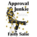 Approval Junkie: Adventures in Caring Too Much | Faith Salie
