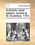 Authentic Rebel Papers, Seized at St Eustatius 1781, See Notes Multiple Contributors, 1170067042