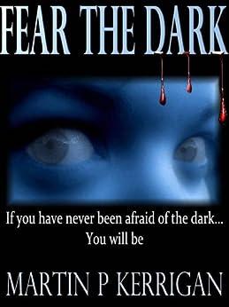 Fear The Dark by [Kerrigan, Martin P]