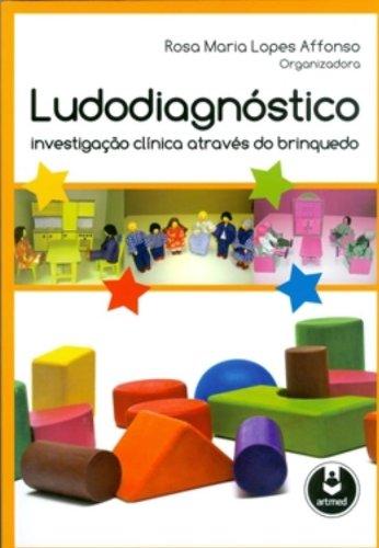 Ludodiagnóstico. Investigação Clínica Através do Brinquedo