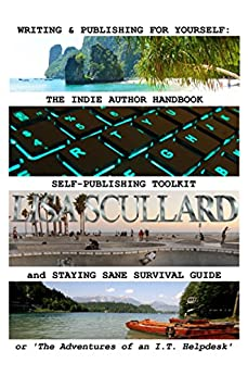 Writing & Publishing For Yourself: The Indie Author Handbook, Self-Publishing Toolkit, and Staying Sane Survival Guide: or 'The Adventures of an I.T. Helpdesk' (English Edition) de [Scullard, Lisa]